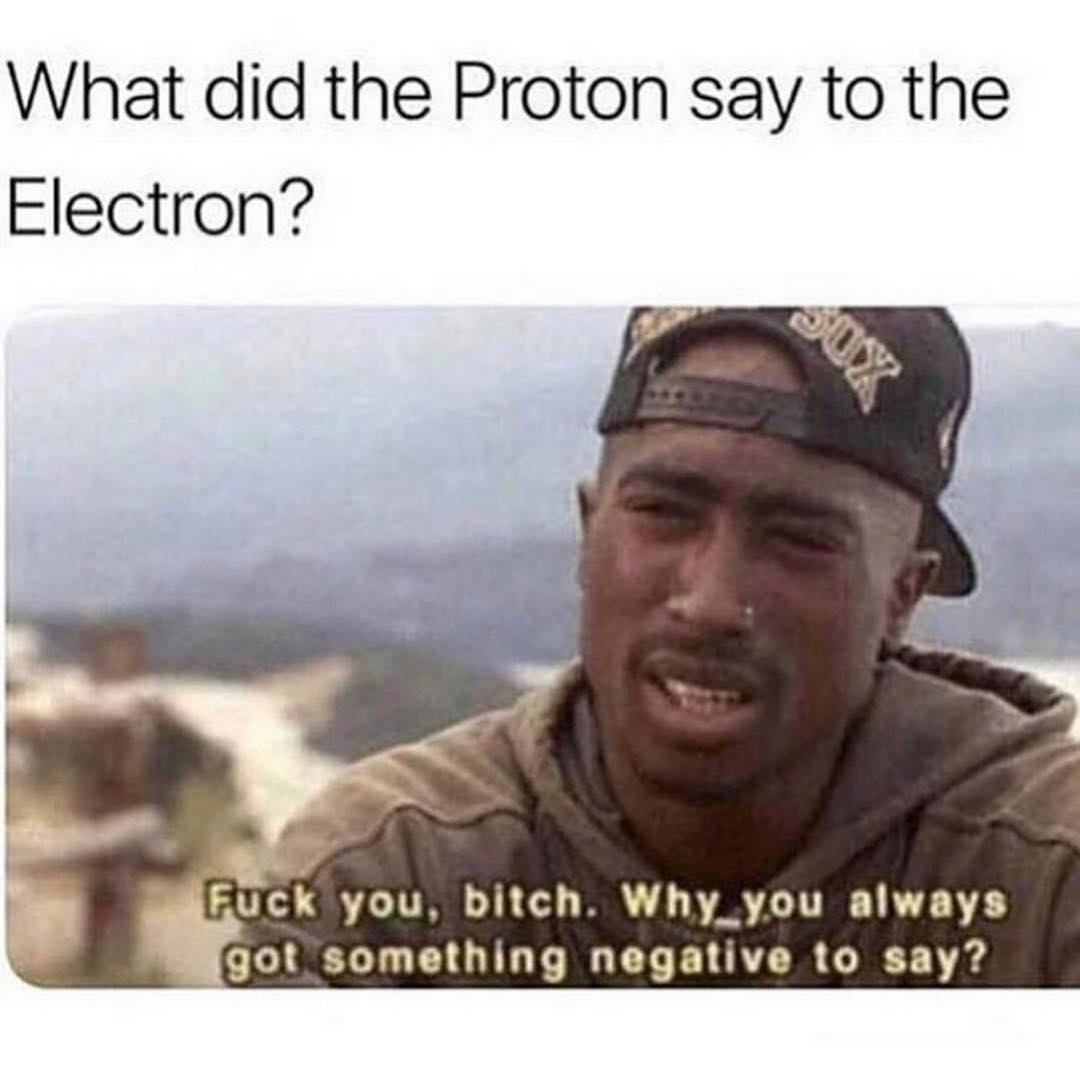 Read more about the article Stay positive, bitches. Or at least be a neutron with it.  …